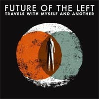 future-of-the-left-travels-with-myself-and-another